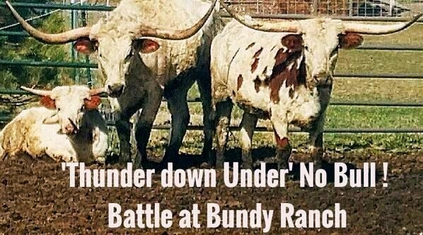 """The THUNDER Down UNDER"" in the Battle at Bundy Ranch – No Bull!‏"