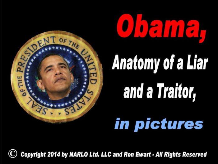 Obama, An Anatomy of a Liar and A Traitor!