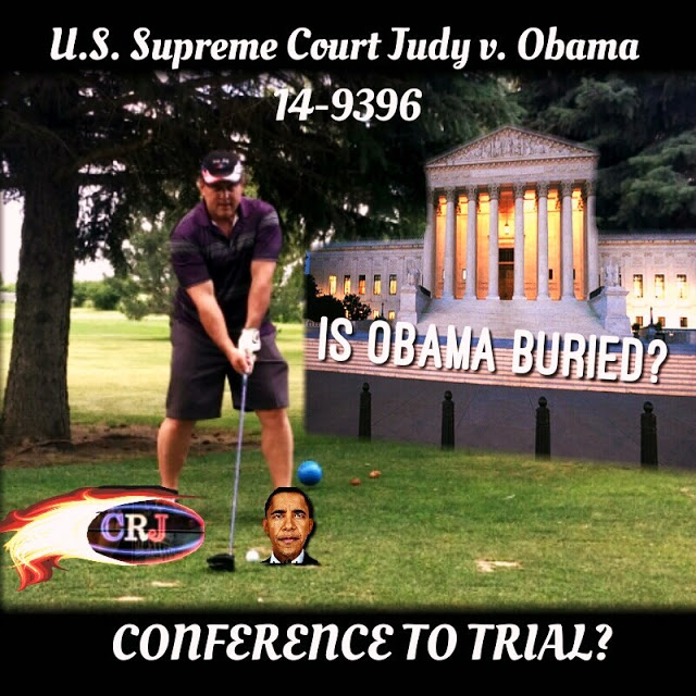 Breaking News: U.S. Supreme Court Qualification Conference to Trial Case Judy v. Obama – Judy Tees Off on Obama-Default!