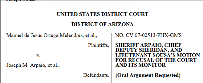 Arpaio Defense Team Requests Recusal of Federal Judge, Removal of Monitor in Ongoing Contempt Case