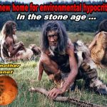 Send Environmental Hypocrites Back To The Stone Age
