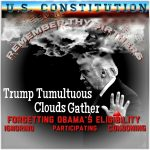 Trump Tumultuous Clouds Gather – Forgetting Obama's Eligibility