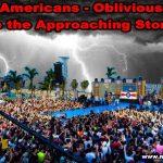 Americans Oblivious To The Approaching Storm
