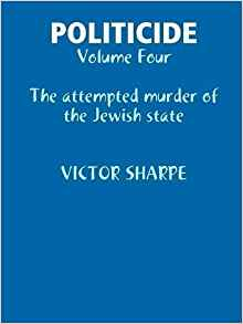 "Book Review:  ""Politicide: The Attempted Murder of the Jewish State"" by Victor Sharpe"