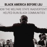 Black America Before LBJ: How the Welfare State Inadvertently Helped Ruin Black Communities