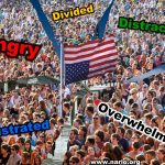 Americans Are Overwhelmed, Angry, Frustrated, Distracted and Divided