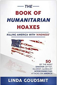 "Joan Swirsky Interviews Author Linda Goudsmit on her Recently Published Opus, ""The Book of Humanitarian Hoaxes: Killing America with 'Kindness'"""