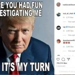 """Trump:  """"Now It's My Turn"""" to Investigate"""